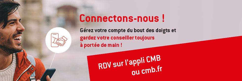Connectons-nous ! Gardez le contact avec votre conseiller sur cmb.fr ou sur l'appli CMB !